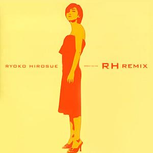 「RH Remix」/ 広末涼子