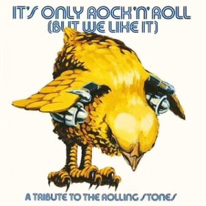 IT'S ONLY ROCK'N ROLL (BUT WE LIKE IT) - A TRIBUTE TO THE ROLLING STONES -